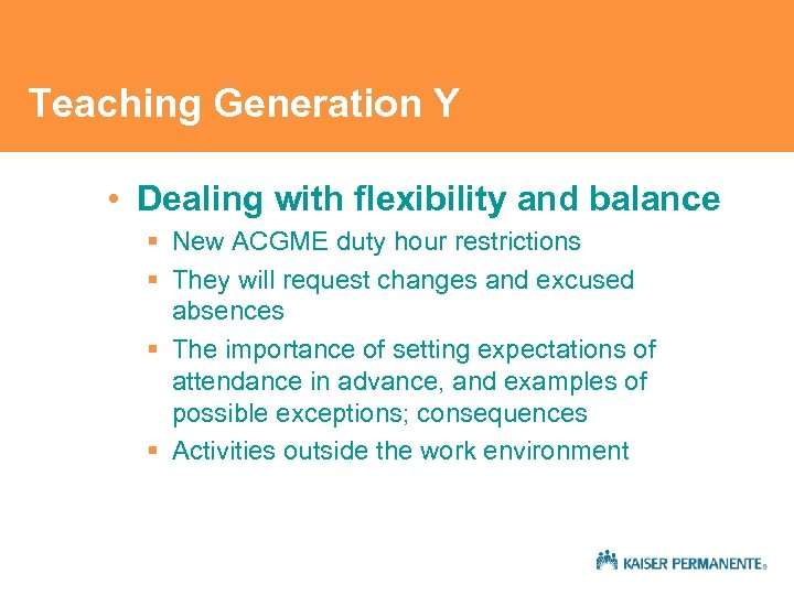 Teaching Generation Y • Dealing with flexibility and balance § New ACGME duty hour