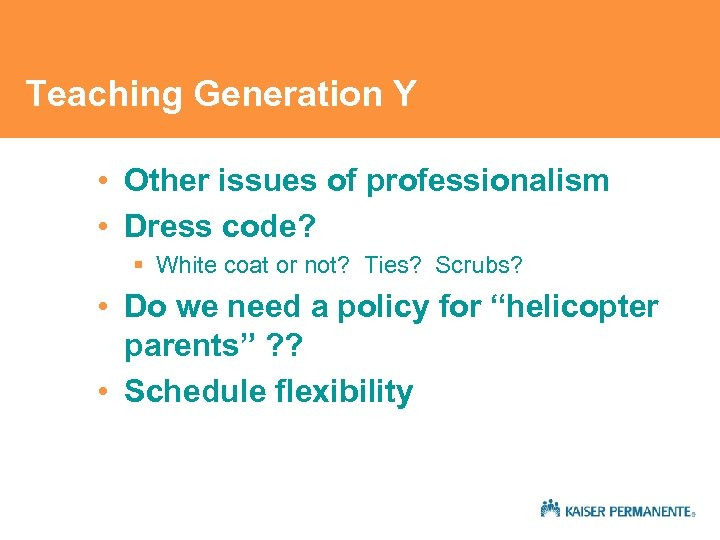 Teaching Generation Y • Other issues of professionalism • Dress code? § White coat