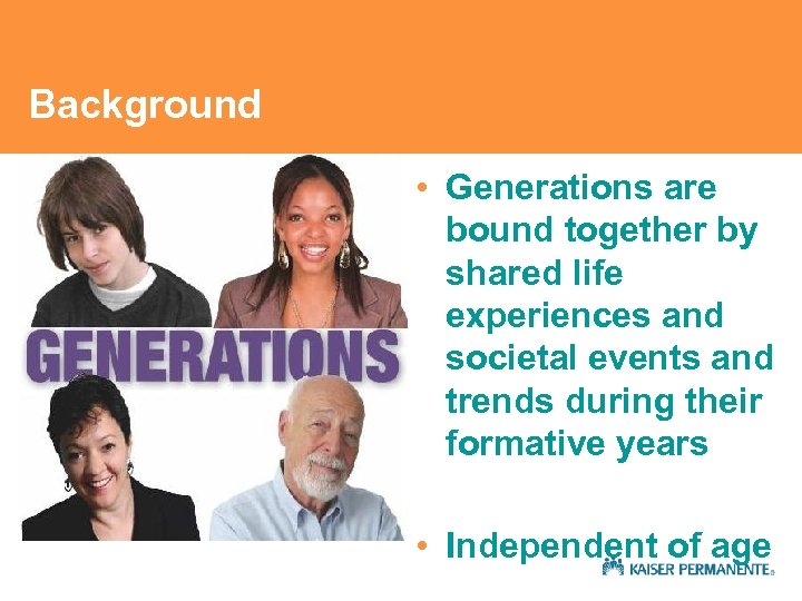 Background • Generations are bound together by shared life experiences and societal events and