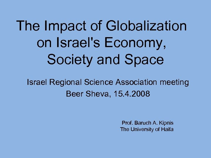 The Impact of Globalization on Israel's Economy, Society and Space Israel Regional Science Association