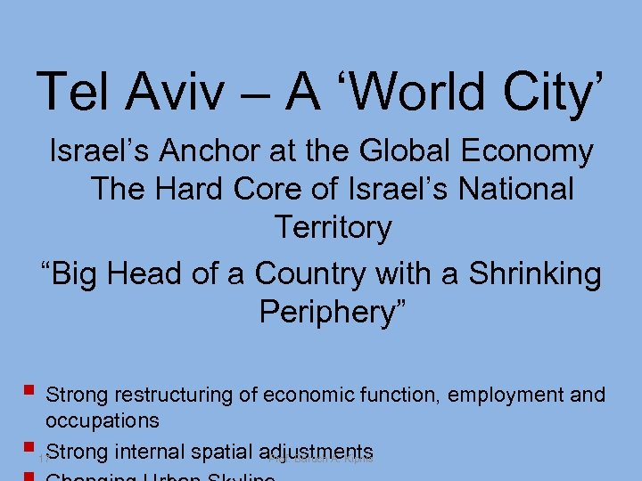Tel Aviv – A 'World City' Israel's Anchor at the Global Economy The Hard