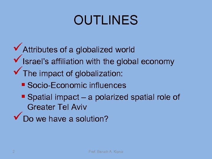 OUTLINES üAttributes of a globalized world üIsrael's affiliation with the global economy üThe impact