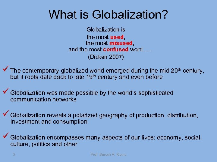 What is Globalization? Globalization is the most used, used the most misused, misused and
