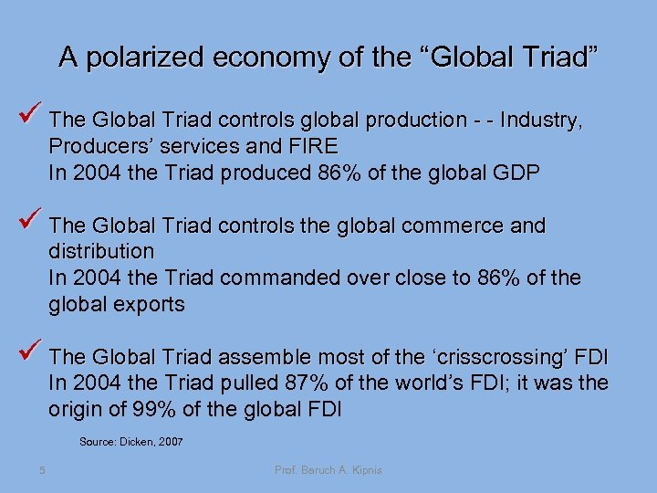 "A polarized economy of the ""Global Triad"" ü The Global Triad controls global production"