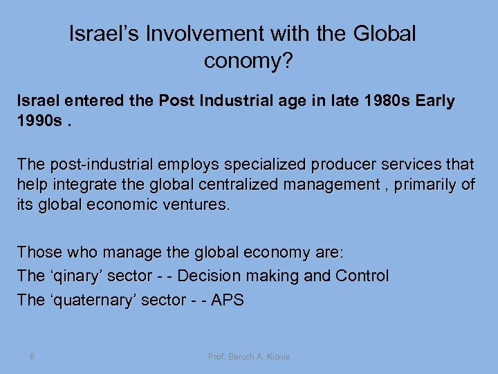 Israel's Involvement with the Global conomy? Israel entered the Post Industrial age in late