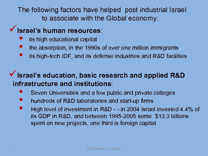 The following factors have helped post industrial Israel to associate with the Global economy: