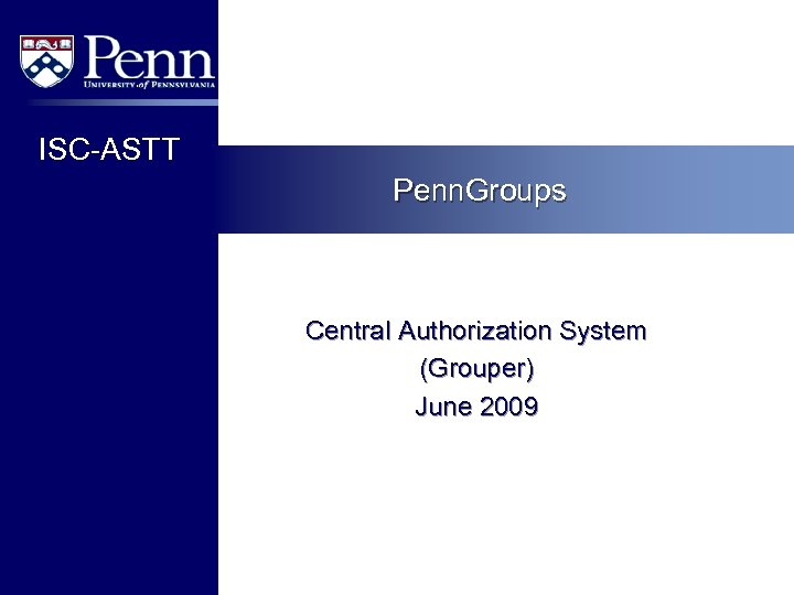 ISC-ASTT Penn. Groups Central Authorization System (Grouper) June 2009
