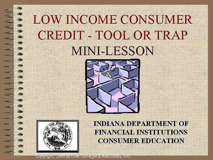 LOW INCOME CONSUMER CREDIT - TOOL OR TRAP MINI-LESSON INDIANA DEPARTMENT OF FINANCIAL INSTITUTIONS