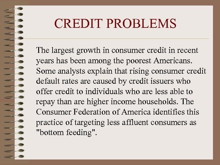 CREDIT PROBLEMS The largest growth in consumer credit in recent years has been among