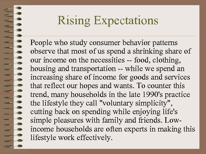 Rising Expectations People who study consumer behavior patterns observe that most of us spend