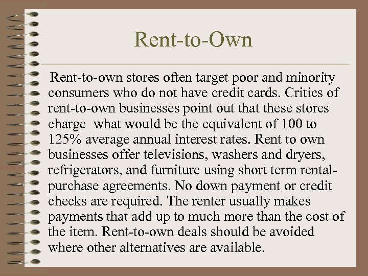 Rent-to-Own Rent-to-own stores often target poor and minority consumers who do not have credit