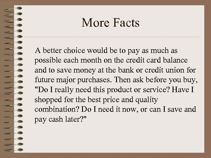 More Facts A better choice would be to pay as much as possible each