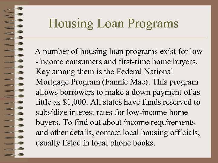 Housing Loan Programs A number of housing loan programs exist for low -income consumers