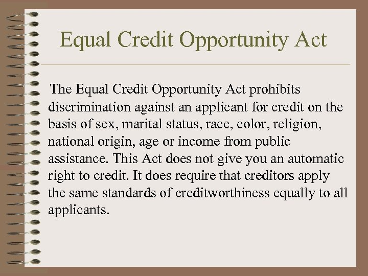 Equal Credit Opportunity Act The Equal Credit Opportunity Act prohibits discrimination against an applicant