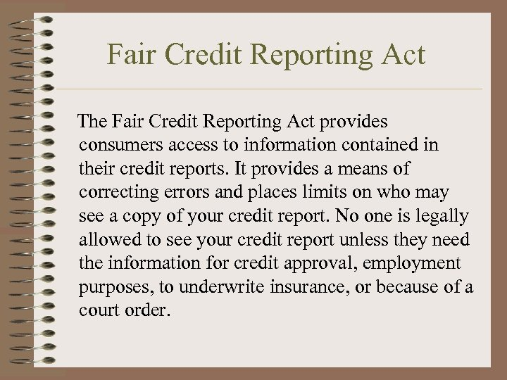 Fair Credit Reporting Act The Fair Credit Reporting Act provides consumers access to information