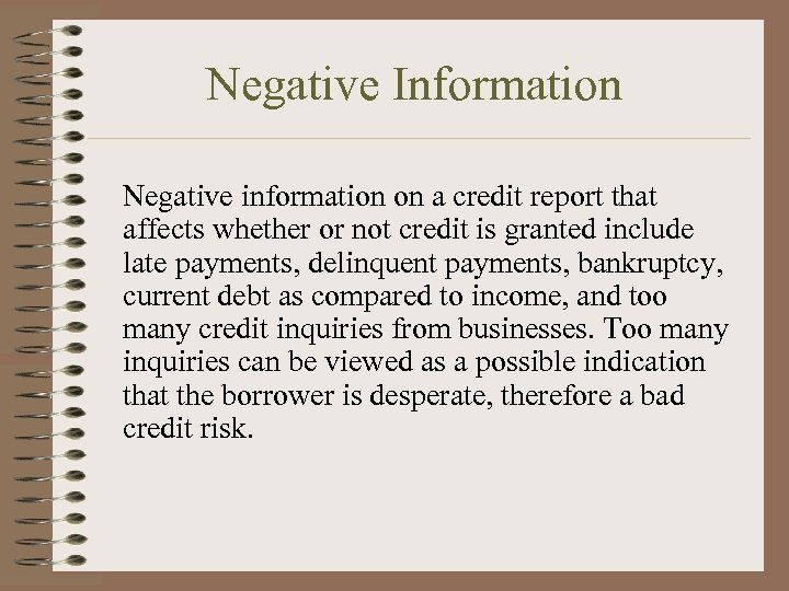 Negative Information Negative information on a credit report that affects whether or not credit