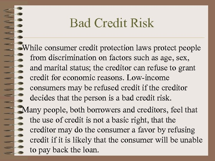 Bad Credit Risk While consumer credit protection laws protect people from discrimination on factors