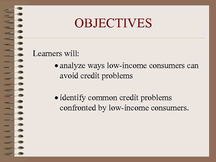 OBJECTIVES Learners will: · analyze ways low-income consumers can avoid credit problems · identify