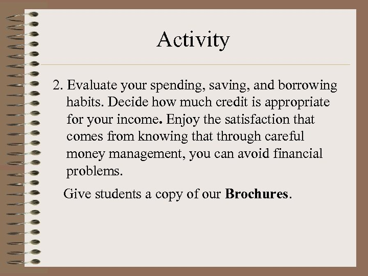 Activity 2. Evaluate your spending, saving, and borrowing habits. Decide how much credit is