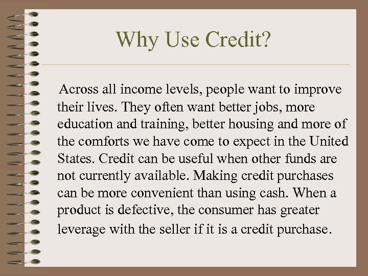 Why Use Credit? Across all income levels, people want to improve their lives. They
