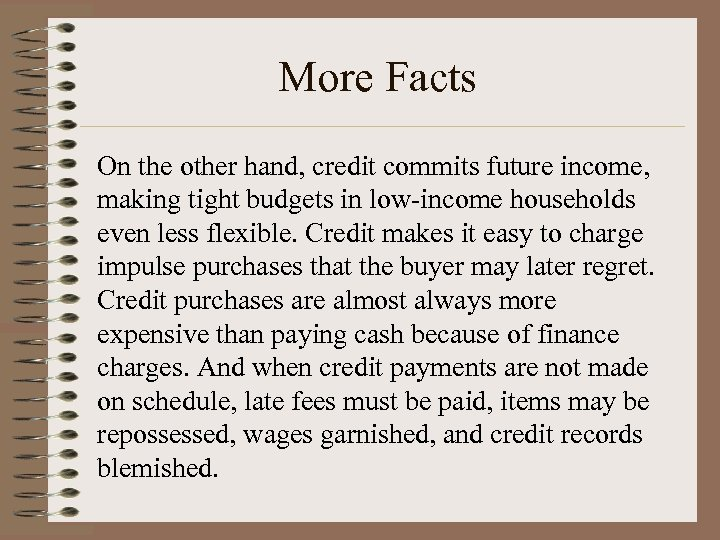 More Facts On the other hand, credit commits future income, making tight budgets in