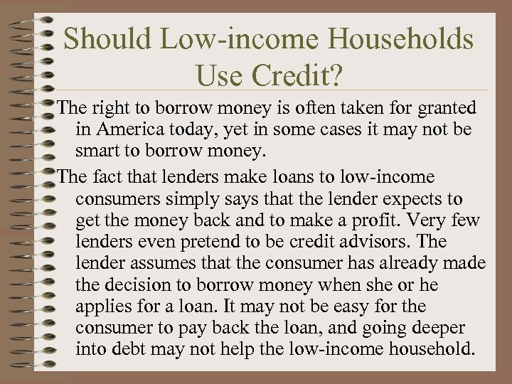 Should Low-income Households Use Credit? The right to borrow money is often taken for