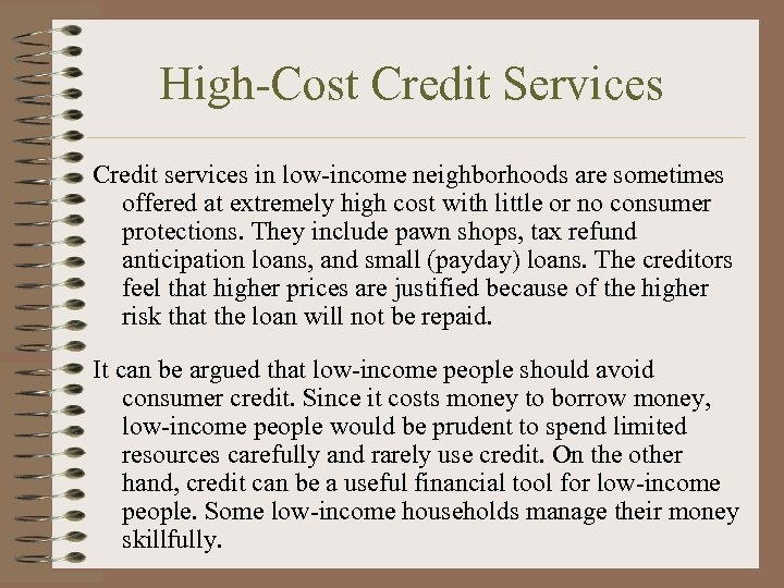 High-Cost Credit Services Credit services in low-income neighborhoods are sometimes offered at extremely high