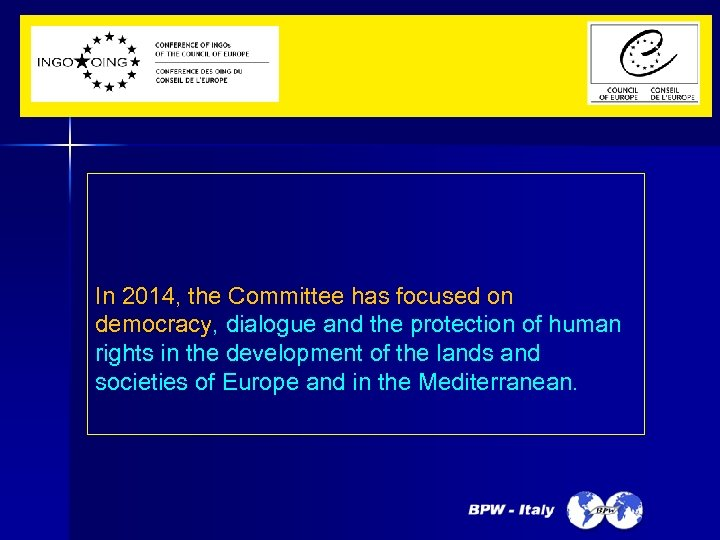 In 2014, the Committee has focused on democracy, dialogue and the protection of human