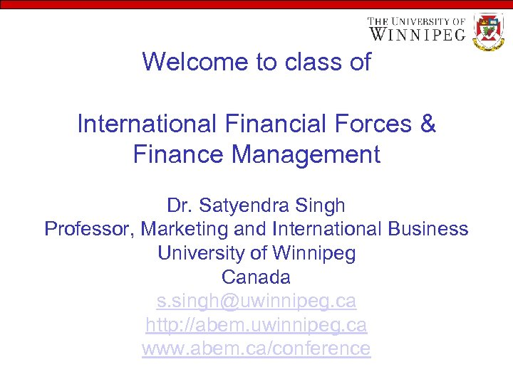 Welcome to class of International Financial Forces & Finance Management Dr. Satyendra Singh Professor,