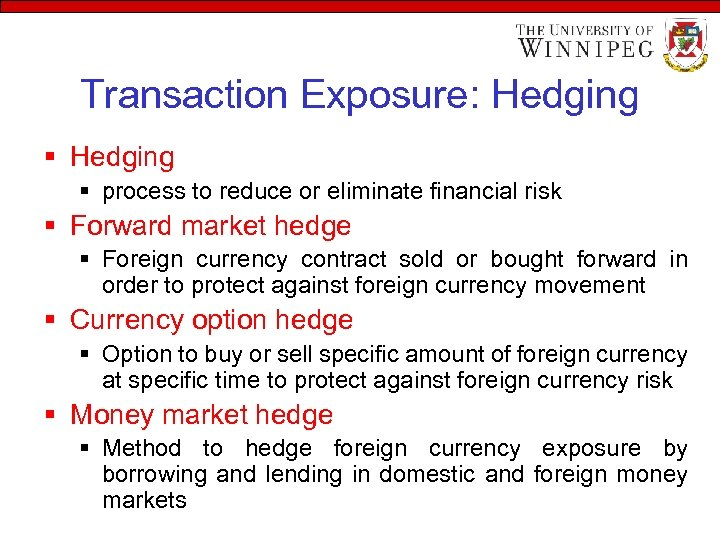 Transaction Exposure: Hedging § process to reduce or eliminate financial risk § Forward market