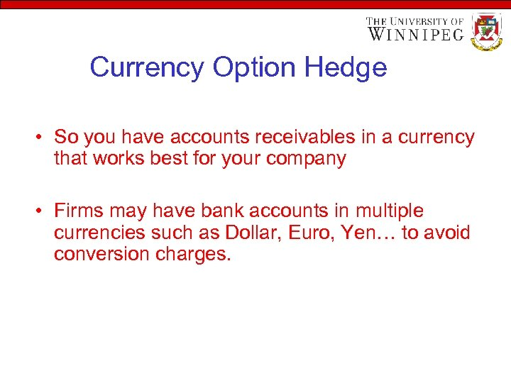 Currency Option Hedge • So you have accounts receivables in a currency that works