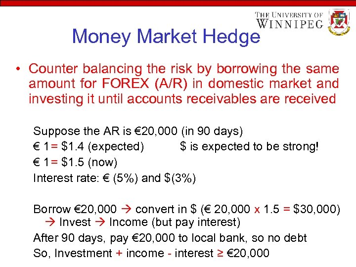 Money Market Hedge • Counter balancing the risk by borrowing the same amount for