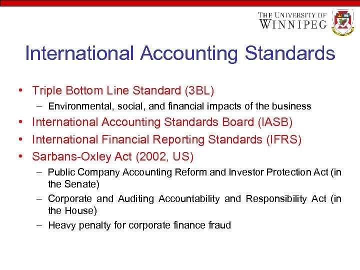 International Accounting Standards • Triple Bottom Line Standard (3 BL) – Environmental, social, and