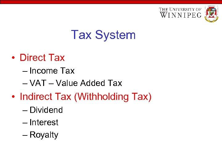 Tax System • Direct Tax – Income Tax – VAT – Value Added Tax