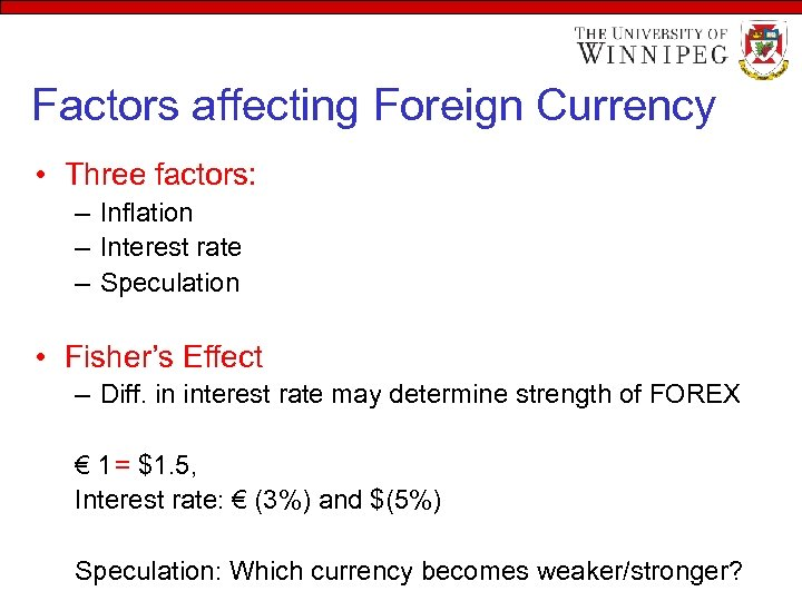Factors affecting Foreign Currency • Three factors: – Inflation – Interest rate – Speculation