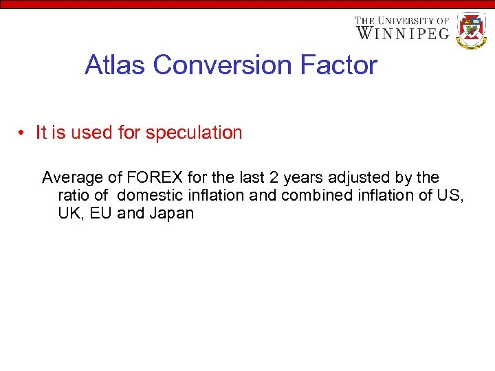 Atlas Conversion Factor • It is used for speculation Average of FOREX for the