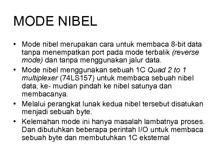MODE NIBEL • Mode nibel merupakan cara untuk membaca 8 -bit data tanpa menempatkan