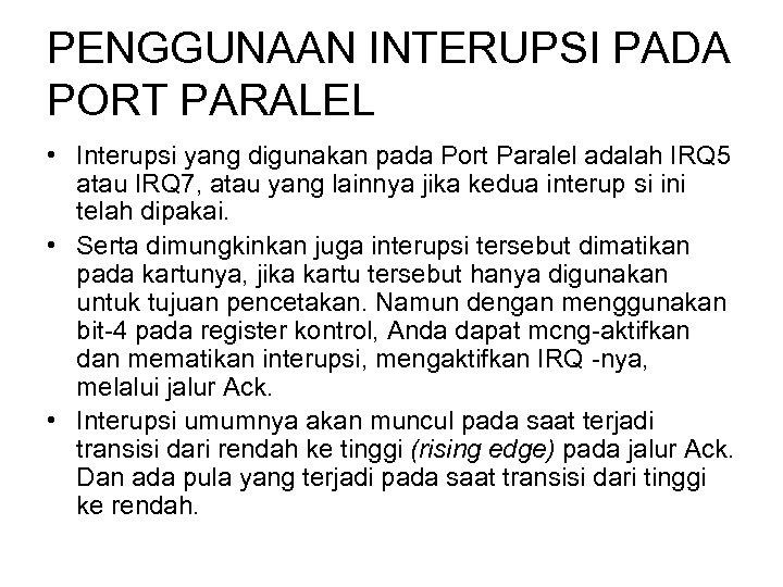 PENGGUNAAN INTERUPSI PADA PORT PARALEL • Interupsi yang digunakan pada Port Paralel adalah IRQ
