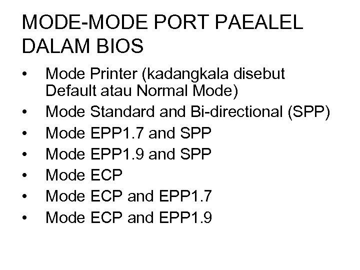 MODE-MODE PORT PAEALEL DALAM BIOS • • Mode Printer (kadangkala disebut Default atau Normal