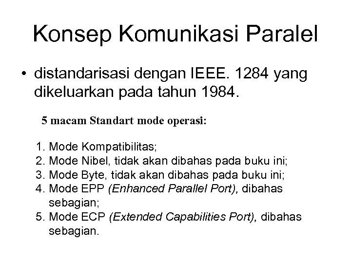 Konsep Komunikasi Paralel • distandarisasi dengan IEEE. 1284 yang dikeluarkan pada tahun 1984. 5