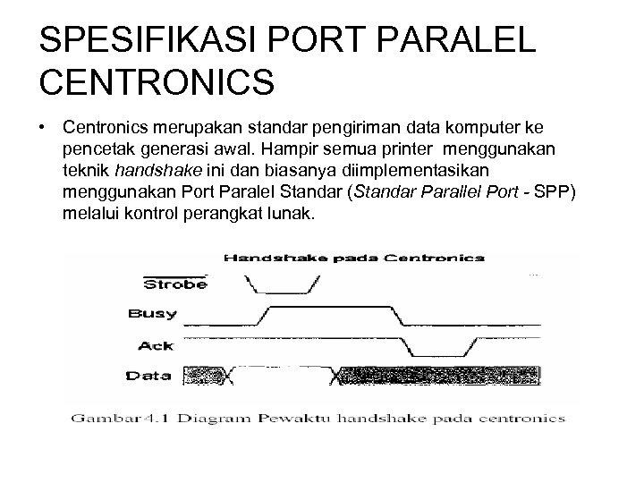 SPESIFIKASI PORT PARALEL CENTRONICS • Centronics merupakan standar pengiriman data komputer ke pencetak generasi