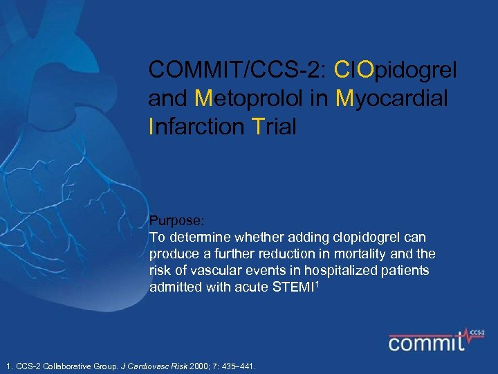 COMMIT/CCS-2: Cl. Opidogrel and Metoprolol in Myocardial Infarction Trial Purpose: To determine whether adding