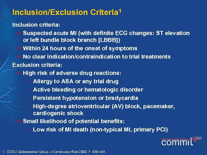 Inclusion/Exclusion Criteria 1 Inclusion criteria: § Suspected acute MI (with definite ECG changes: ST