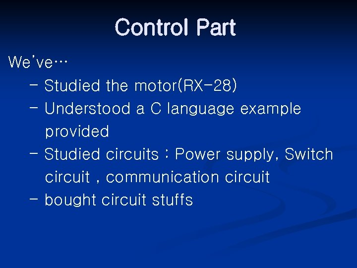 Control Part We've… - Studied the motor(RX-28) - Understood a C language example provided