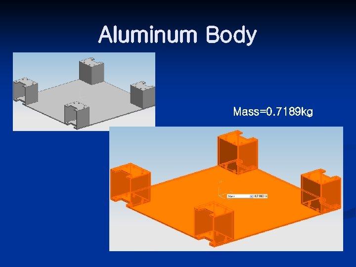 Aluminum Body Mass=0. 7189 kg