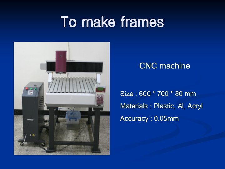 To make frames CNC machine Size : 600 * 700 * 80 mm Materials