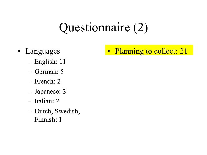 Questionnaire (2) • Languages – – – English: 11 German: 5 French: 2 Japanese: