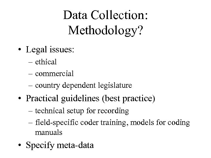 Data Collection: Methodology? • Legal issues: – ethical – commercial – country dependent legislature