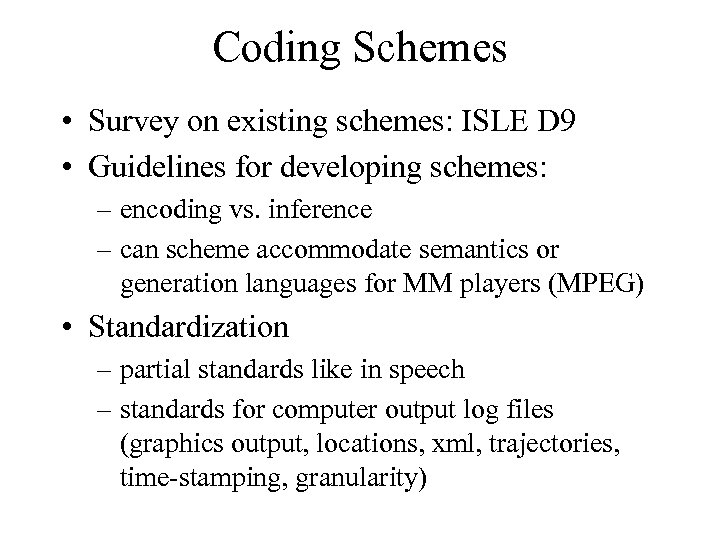 Coding Schemes • Survey on existing schemes: ISLE D 9 • Guidelines for developing
