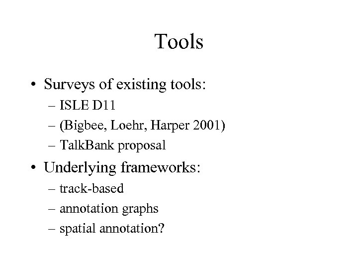 Tools • Surveys of existing tools: – ISLE D 11 – (Bigbee, Loehr, Harper